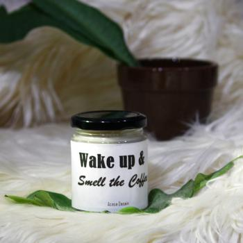 Wake Up & Smell Coffee- - MESSAGE PERSONALIZED SOY AROMA CANDLE