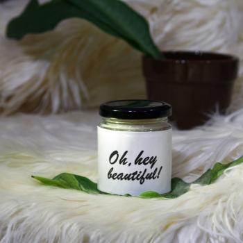 Hey Beautiful- MESSAGE PERSONALIZED SOY AROMA CANDLE